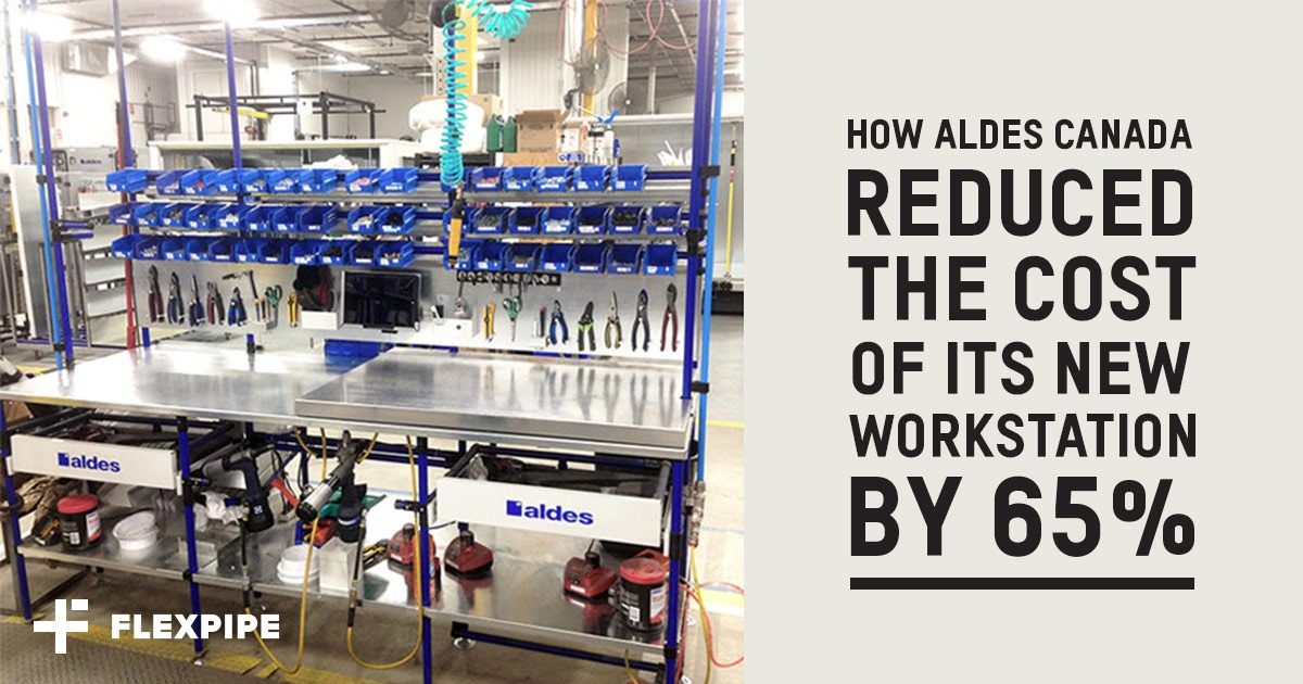 HOW ALDES CANADA REDUCED THE COST OF ITS NEW WORKSTATION BY 65%