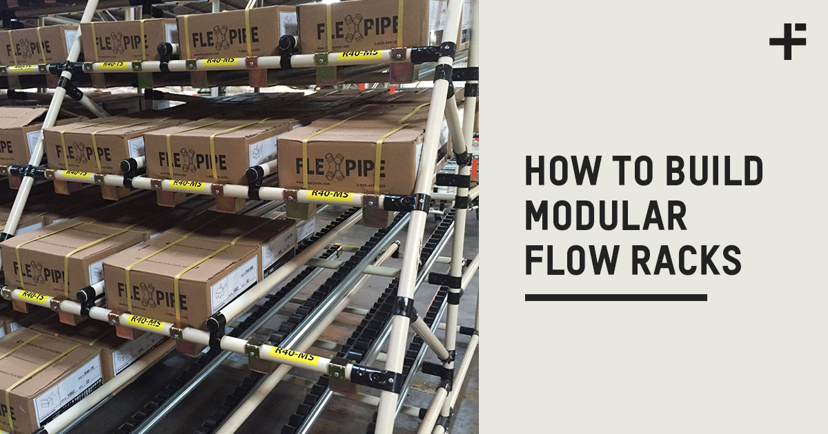 HOW TO BUILD MODULAR FLOW RACKS